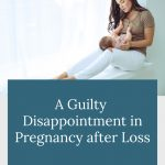 mom holding baby - A Guilty Disappointment in Pregnancy after Loss