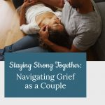 grieving couple - Staying strong together: navigating grief as a couple