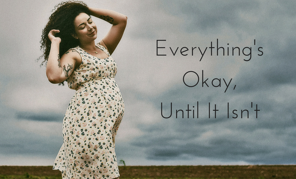 In pregnancy, everything's okay until it isn't.