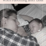 Mama and baby sleeping - The Pressure to Enjoy every Moment while Parenting after Loss