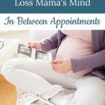 Inside a Pregnant after Loss Mama's Mind: In Between Appointments