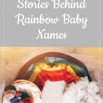 Rainbow baby - What's in a Name: Stories Behind Rainbow Baby Names