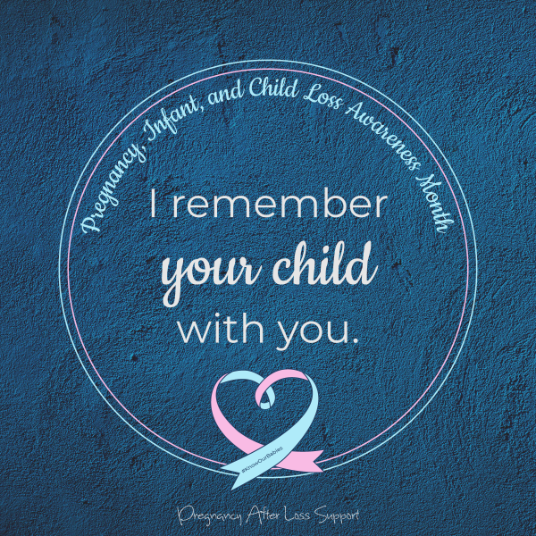 I remember your child with you - pregnancy, infant, and child loss awareness month