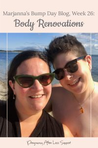 Marjanna's Bump Day Blog, Week 26: Body Renovations - relationship with body during pregnancy after loss