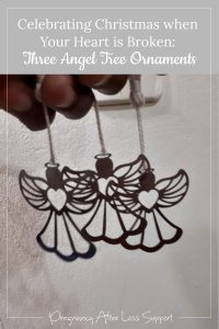 Celebrating Christmas when Your Heart is Broken: Three Angel Tree Ornaments