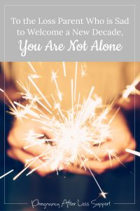 Sparkler - To the Loss Parent Who is Sad to Welcome a New Decade, You Are Not Alone