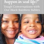 """Mom and daughter - """"Do bad things happen in real life?"""" Tough Conversations with Our Black Rainbow Babies"""