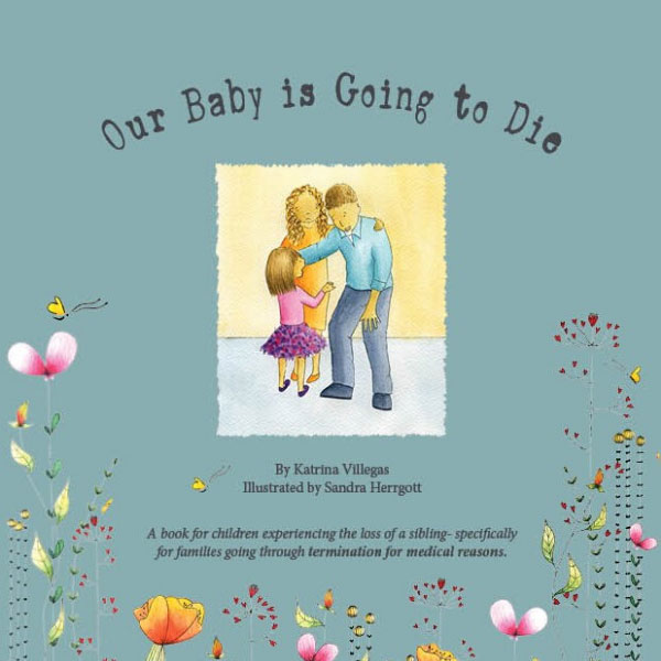 Our Baby is Going to Die - Termination For Medical Reasons Children's Books (TFMR)