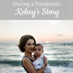 Mom and baby - Coping with a High-Risk Pregnancy after Loss During a Pandemic: Kelsey's Story