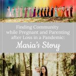 Rainbow Mamas - Finding Community while Pregnant and Parenting after Loss in a Pandemic: Maria's Story