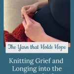 pregnant woman knitting - Knitting Grief, Longing, and Joy into the Fabric of Life