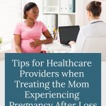 pregnant woman with doctor - tips for healthcare providers treating the mom experiencing pregnancy after loss