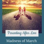 Family walking towards sunset - Parenting After Loss: March Madness
