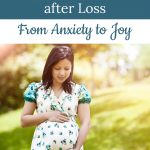 Flipping the Script during Pregnancy After Loss: From Anxiety to Joy