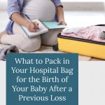 What to Pack in Your Hospital Bag for the Birth of Your Baby After a Previous Loss