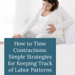 How to Time Contractions: Simple Strategies for Keeping Track of Labor Patterns